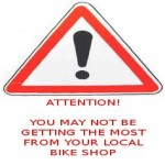 Attention! you might not be getting the most from your local bike shop